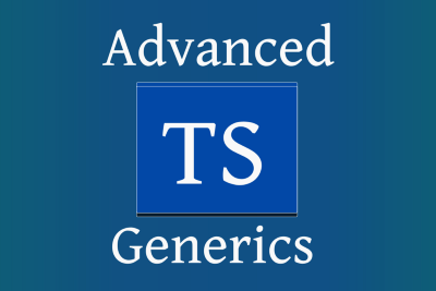 A Practical Introduction to Advanced Usage of TypeScript Generics