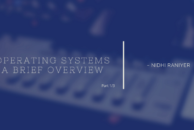 Operating Systems: A brief overview
