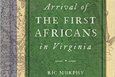 A Review of Arrival of the First Africans in Virginia