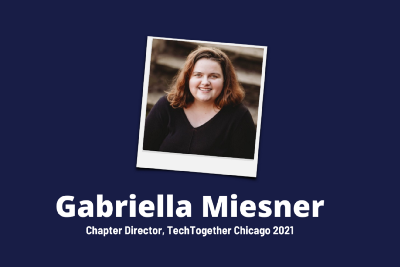 Introducing the First-Ever Chapter Director of TechTogether Chicago, Gabriella Miesner