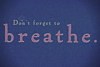Don't forget to breathe quotes meaning—Just Breathe