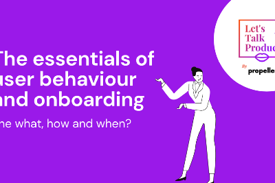The essentials of user behaviour and onboarding—the what, how and when?
