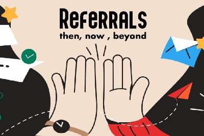 Referrals: Back then, today & in the future