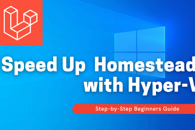 Speed Up Laravel 8 Homestead with Hyper-V (Step-by-Step Guide)
