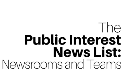 The Public Interest News List: 41 Newsrooms and Teams fighting to make a difference