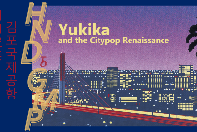 HND to GMP: Yukika and the Citypop Renaissance