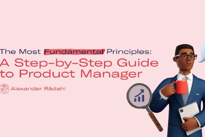 A Step-by-Step Guide to Product Manager: The Most Fundamental Principles