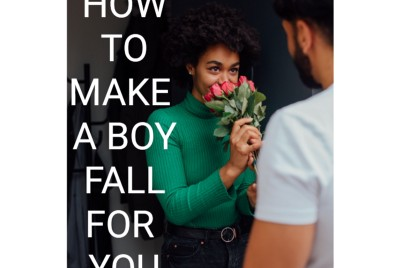 5 WAYS TO MAKE A GUY FALL FOR YOU