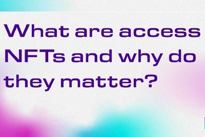 WHAT ARE ACCESS NFTs AND WHY DO THEY MATTER?