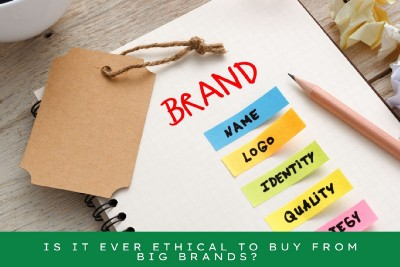 Is It Ever Ethical To Buy From Big Brands?