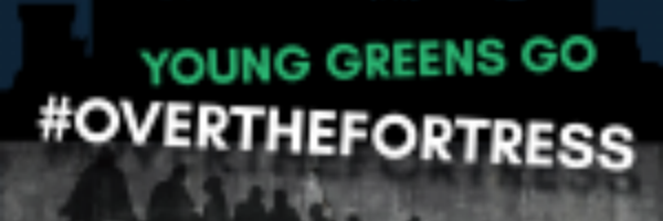 Young Greens go #overthefortress