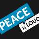 Peace is Loud