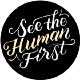 See The Human First