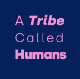 A Tribe Called Humans