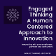 Engaged Thinking: A Human Centered Approach to Innovation