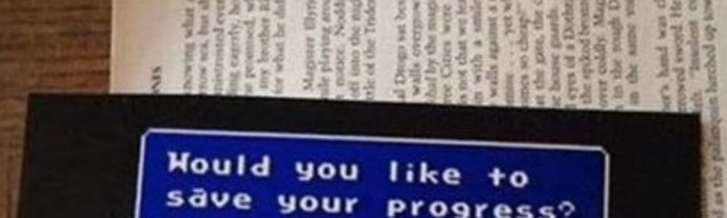 """Bookmark from video game which says """"Would you like to save your progress Yes/No?"""""""