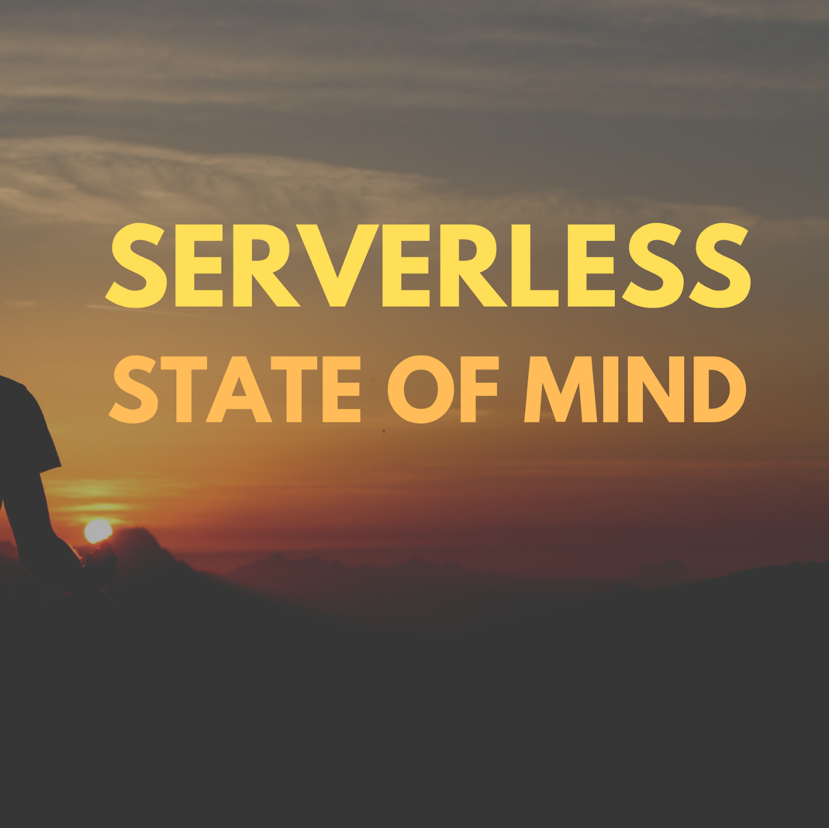 Serverless is a State of Mind