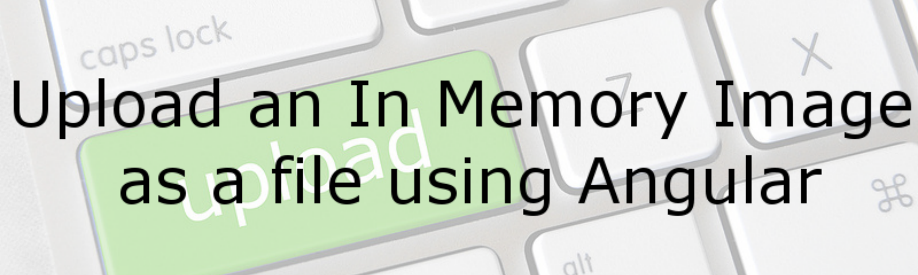 Upload an In Memory Image as a File using Angular - Dave