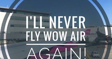 Why I will never fly WOW Air again and you shouldn't either