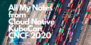 My notes on Kubernetes and GitOps from KubeCon & ServiceMeshCon sessions 2020 (CNCF)