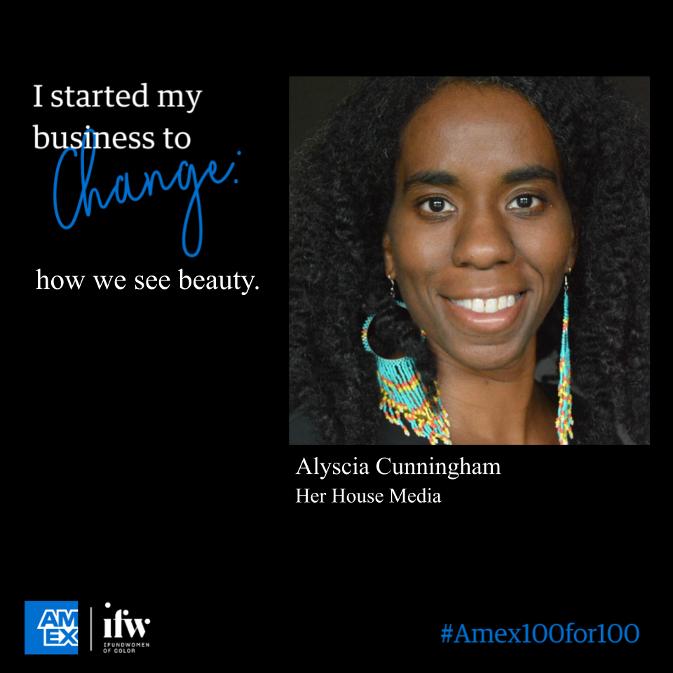 """Graphic w/ AmEx & iFundWomen logos. """"I started my business to change how we see beauty."""" Alyscia Cunningham—Her House Media"""