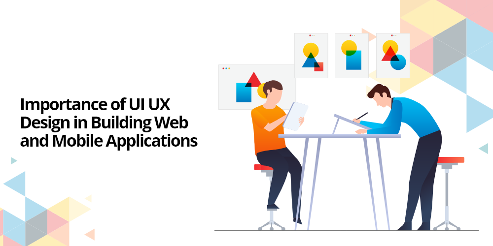 Importance Of Ui Ux Design In Building Web And Mobile Applications By James Stephan Medium
