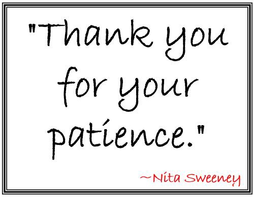 "Meme saying ""Thank you for your patience. ~ Nita Sweeney"""