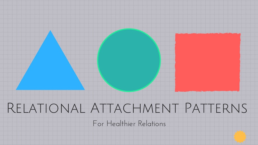 Relational Attachment Patterns For Healthier Relations