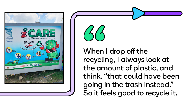 """When I drop off the recycling, I always look at the amount of plastic and think """"that could have been going in the trash instead."""" So it feels good to recycle it."""