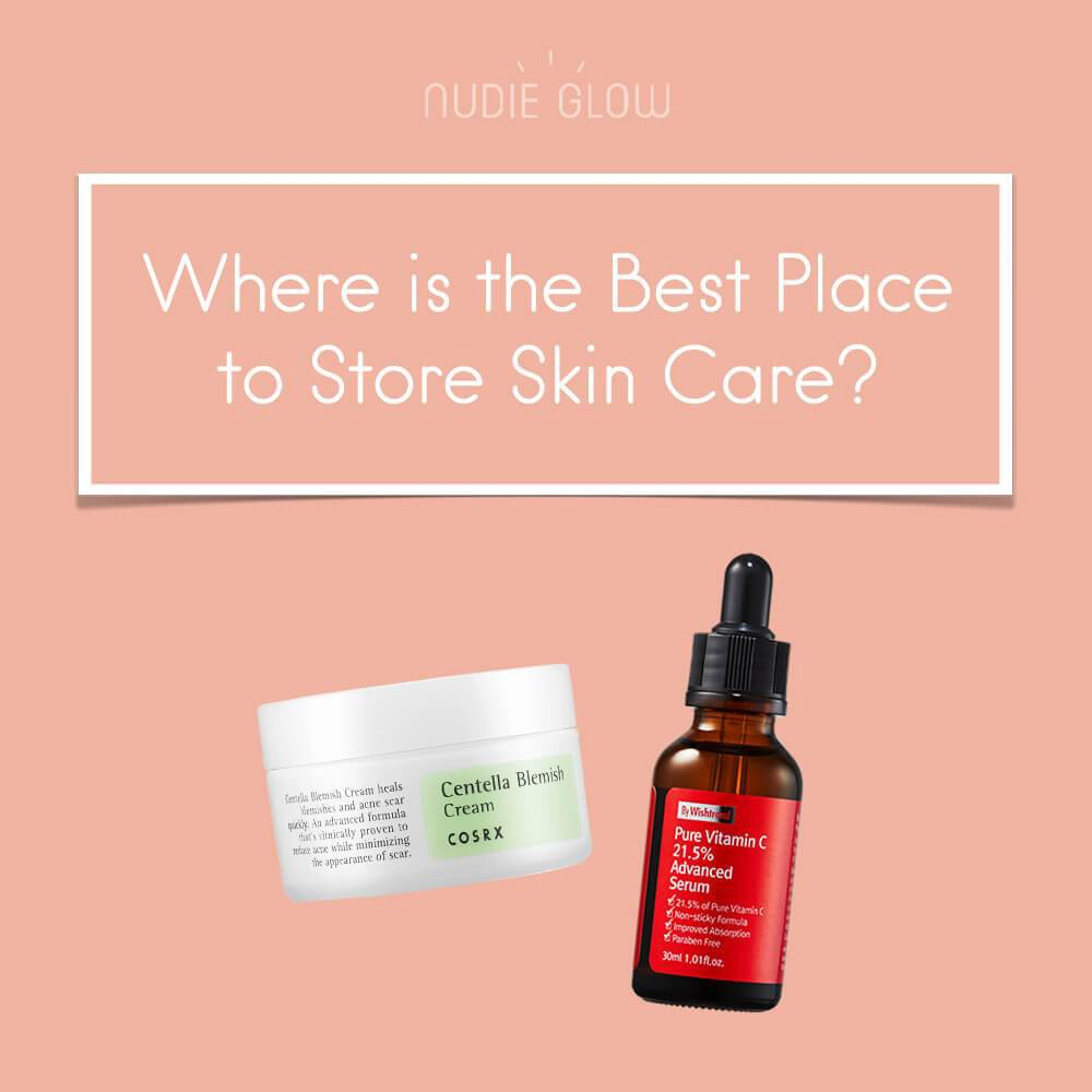 Where is the Best Place to Store Skin Care Products? | by Nudie Glow |  Medium