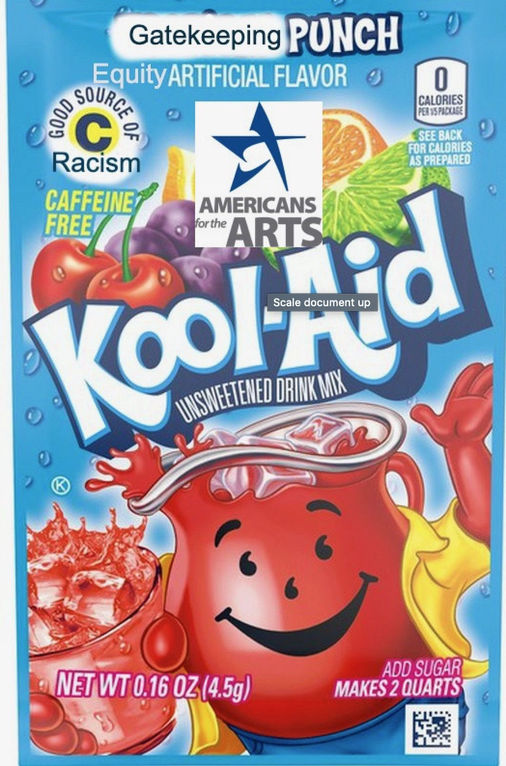 """A Koolaid packet adapted that says """"Americans for the Arts Koolaid"""" which has Equity Artificial Sweetener, Gatekeeping Punch, and a Good Source of Racism."""