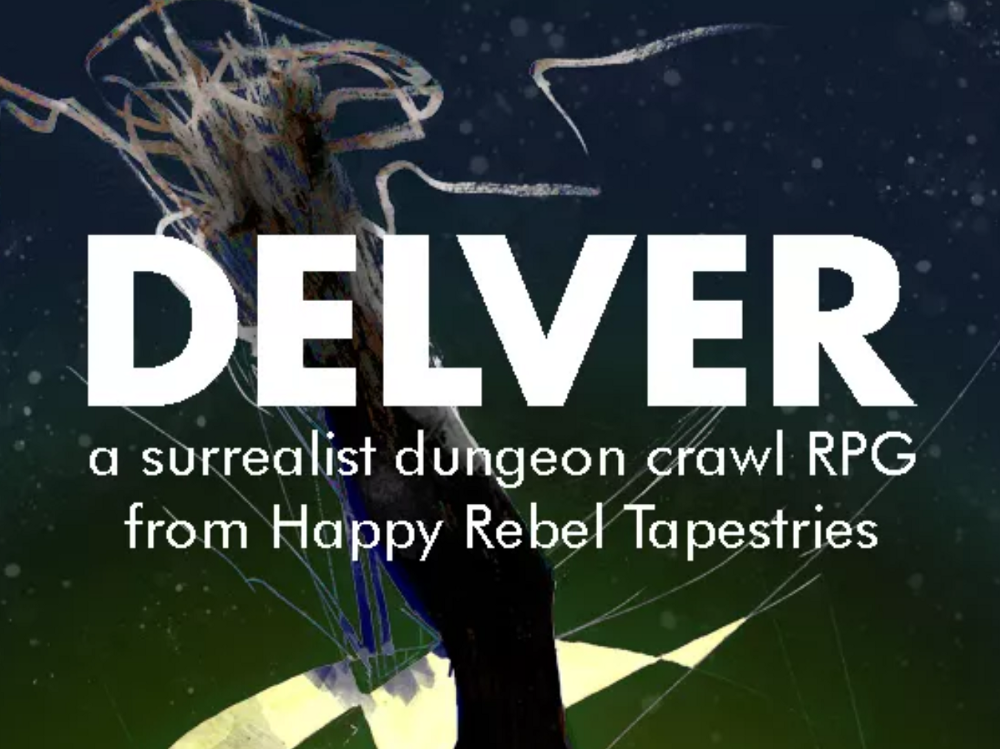 """The cover of Delver. It reads """"Delver: a surrealist dungeon crawl RPG from Happy Rebel Tapestries"""""""