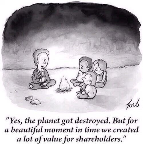 Cartoon: yes the planet got destroyed but for a beautiful moment in time we created a lot of value for shareholders