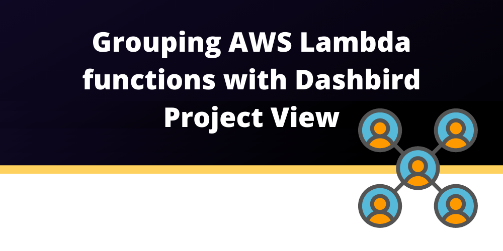 Grouping AWS Lambda functions with Dashbird Project View