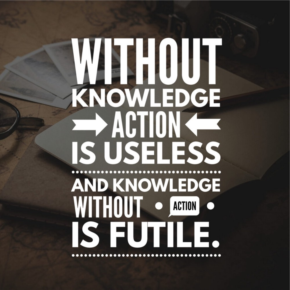 Poster saying knoweldge action is uselss and knowledge without action is futile