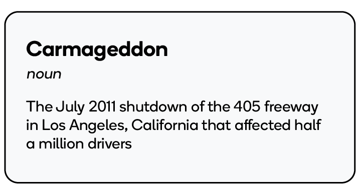 In July of 2011, a shutdown of the 405 freeway in Los Angeles affected half a million drivers.