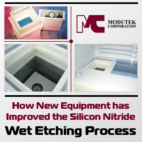 How New Equipment Has Improved the Silicon Nitride Wet