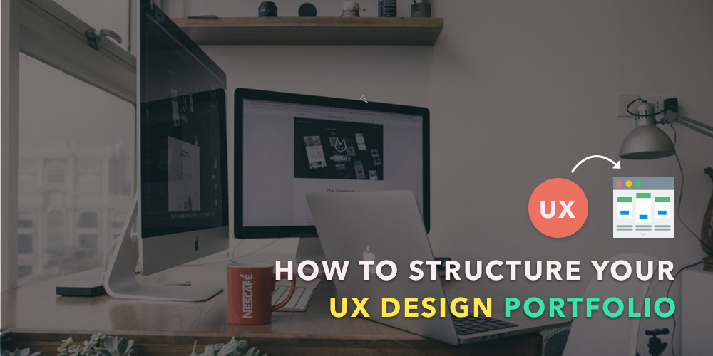 How to Structure Your First UX Design Portfolio