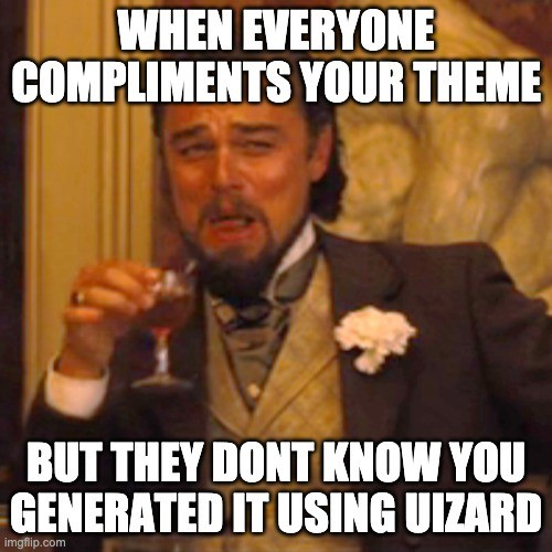 Uizard meme: When everyone compliment your theme, but they don't know your generated it using Uizard.