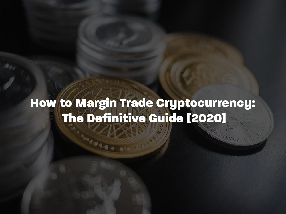 How to margin trade crypto currency