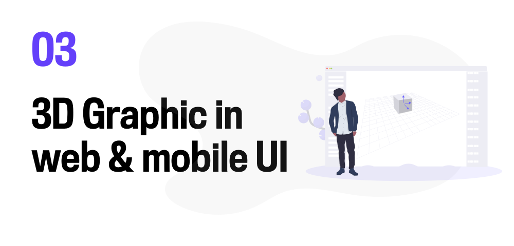 #3 3D Graphics in web and mobile interfaces