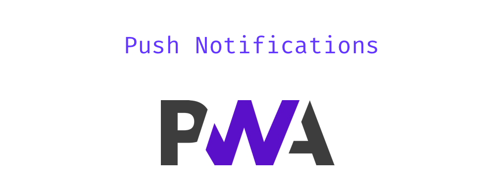 Everything You Need to Know About PWAs — Push Notifications