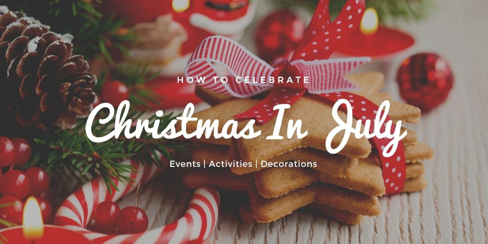 Christmas Day Activities 2020 How To Celebrate Christmas In July 2020 | Christmas Spirits