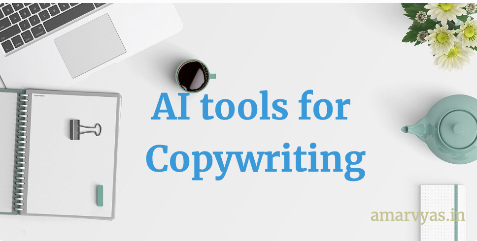 use of Artificial Intelligence tools for Copywriting. Blog post and Image by Amar Vyas (amaryvas.in)