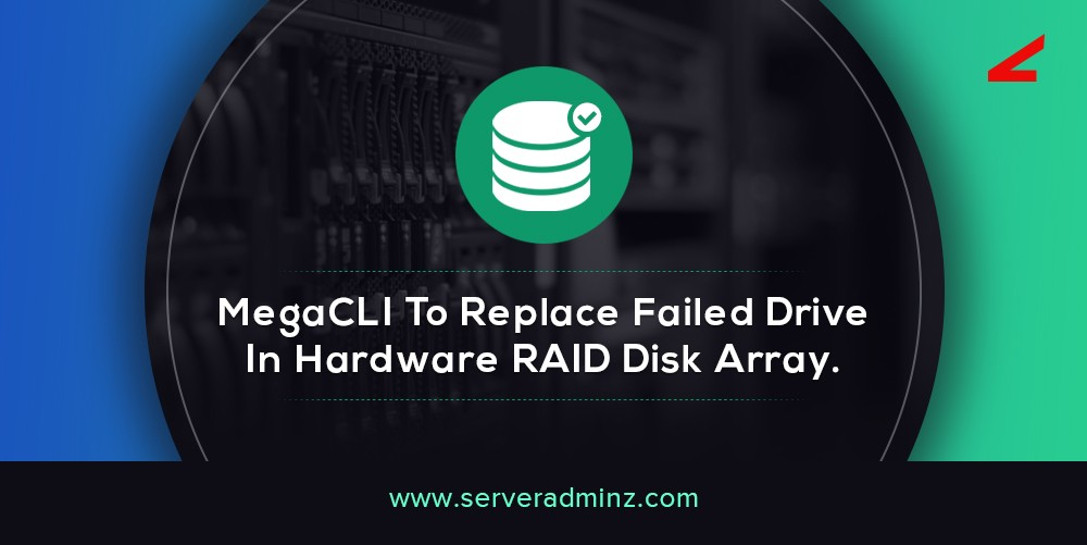 MegaCLI To Replace Failed Drive In Hardware RAID Disk Array