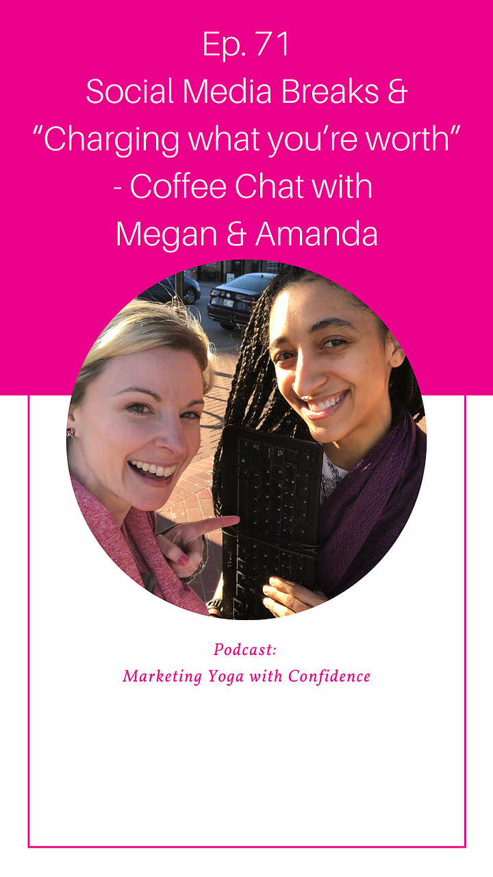 """Ep. 71: Social Media Breaks & """"Charging what you're worth""""—Coffee Chat with Megan & Amanda"""