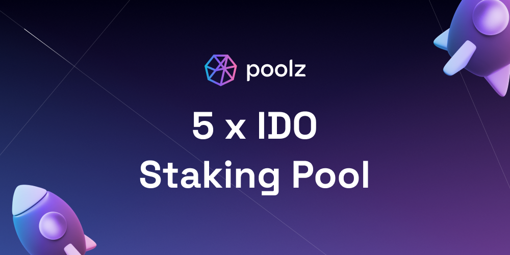 Poolz Announces New Staking Pool of 30 Days for 5 Upcoming IDOs