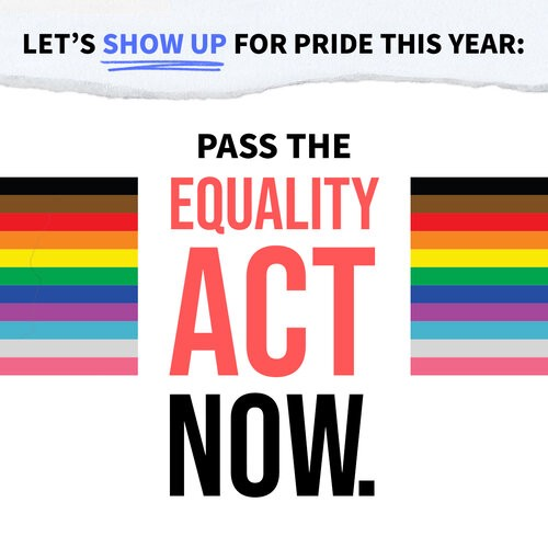 """Square graphic with pride flag colors and text: """"Let's show up for Pride this year: Pass the Equality Act now."""""""