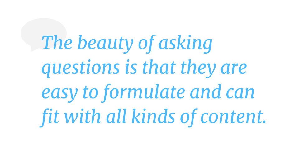 """A quote graphic, """"The beauty of asking questions is that they are easy to formulate and can fit with all kinds of content."""""""