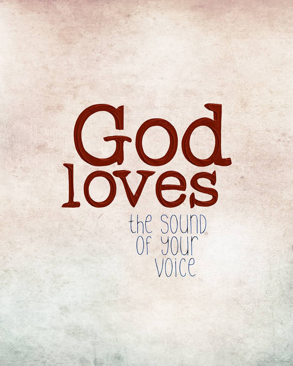 God loves the sound of your voice—small voice today